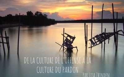 DE LA CULTURE DE L'OFFENSE À LA CULTURE DU PARDON